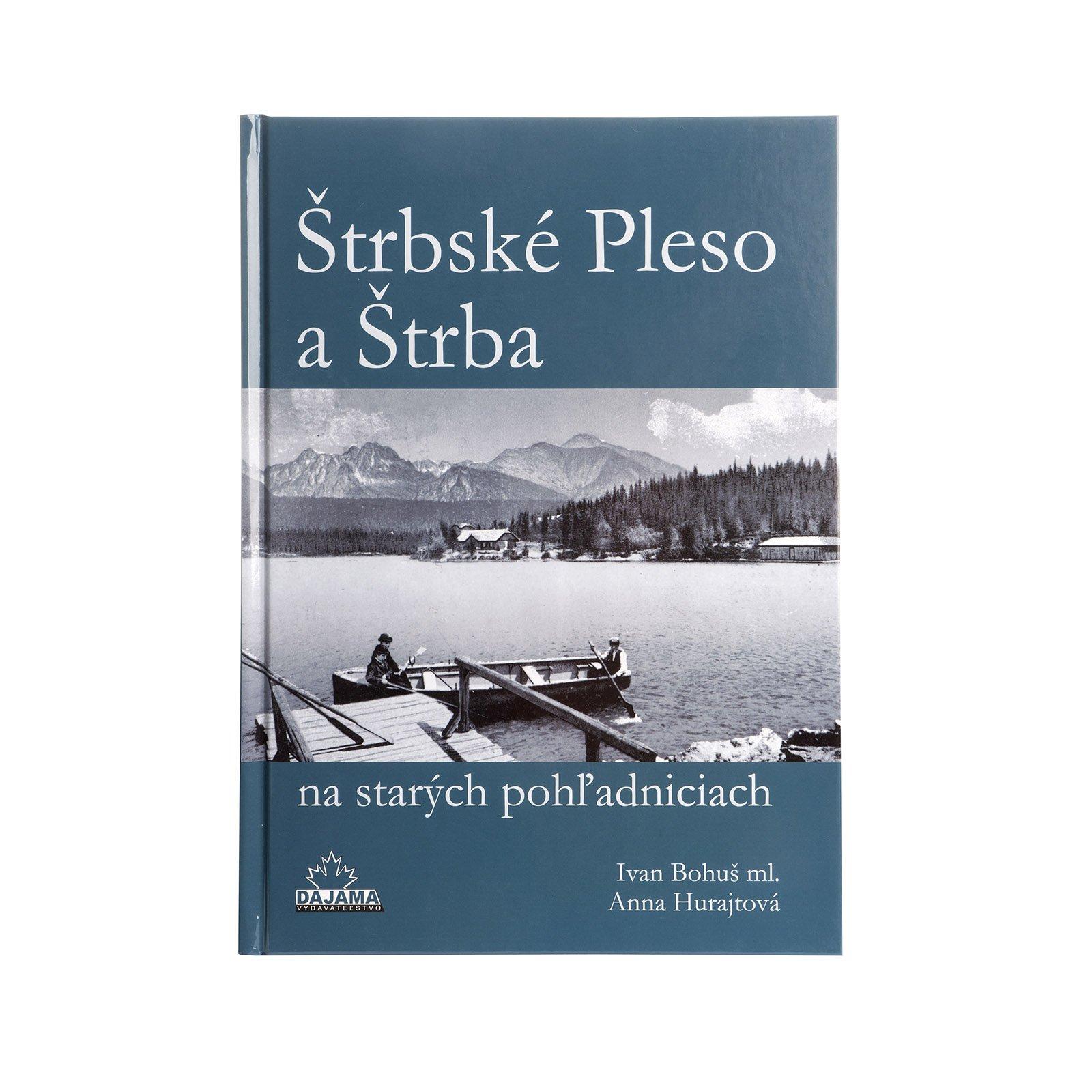 Štrbské Pleso and Štrba on Old Picture Postcards (Štrbské Pleso a Štrba na starých pohľadniciach)