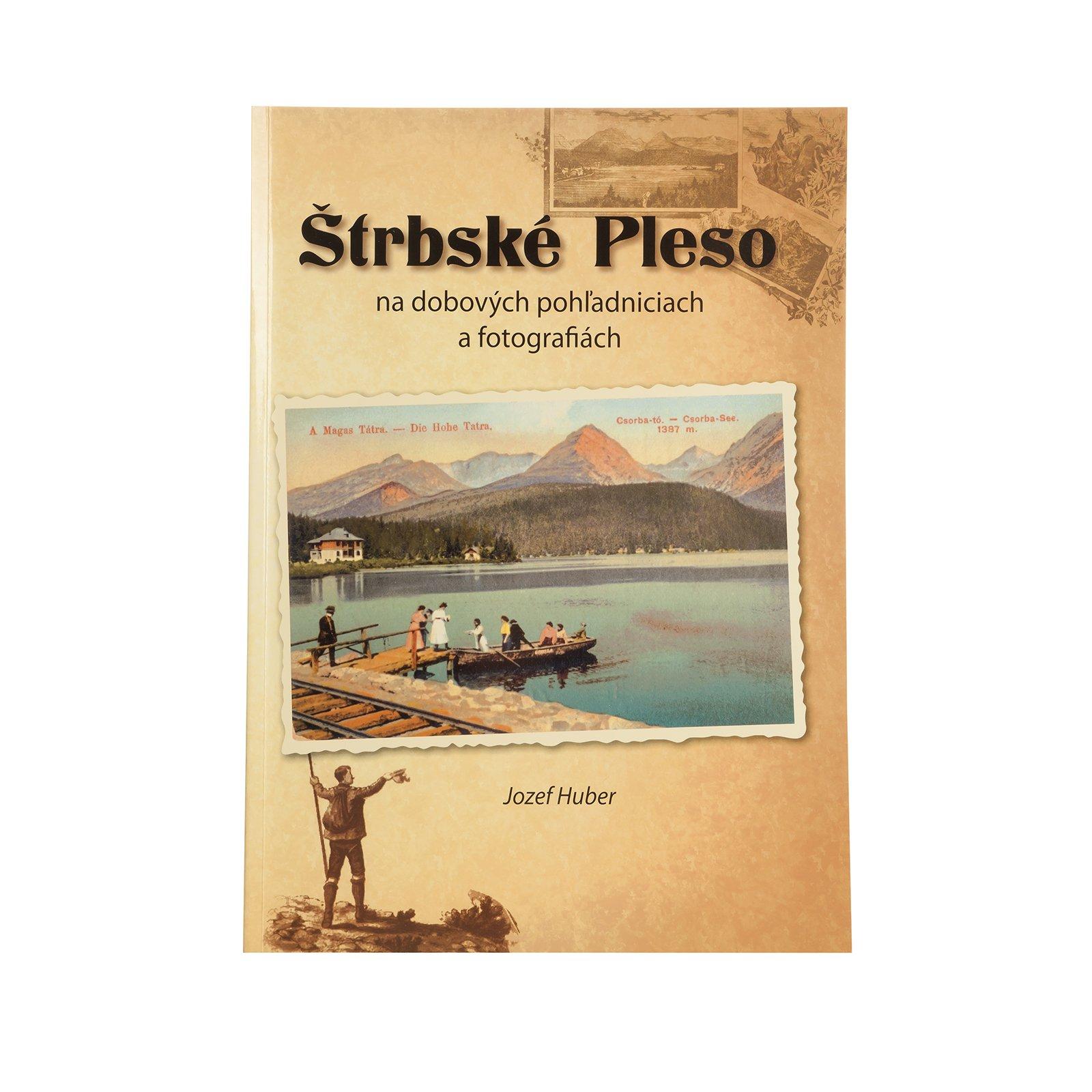 Štrbské Pleso on Period Postcards and Photographs (Štrbské Pleso na dobových pohľadniciach a fotografiách)